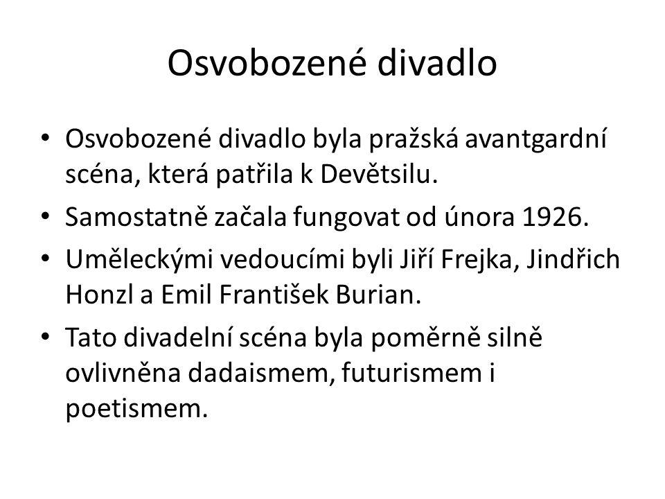Osvobozené divadlo Osvobozené divadlo byla pražská avantgardní scéna, která patřila k Devětsilu. Samostatně začala fungovat od února 1926.