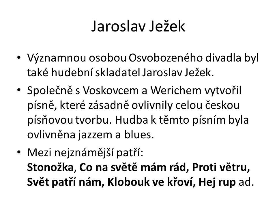 Jaroslav Ježek Významnou osobou Osvobozeného divadla byl také hudební skladatel Jaroslav Ježek.