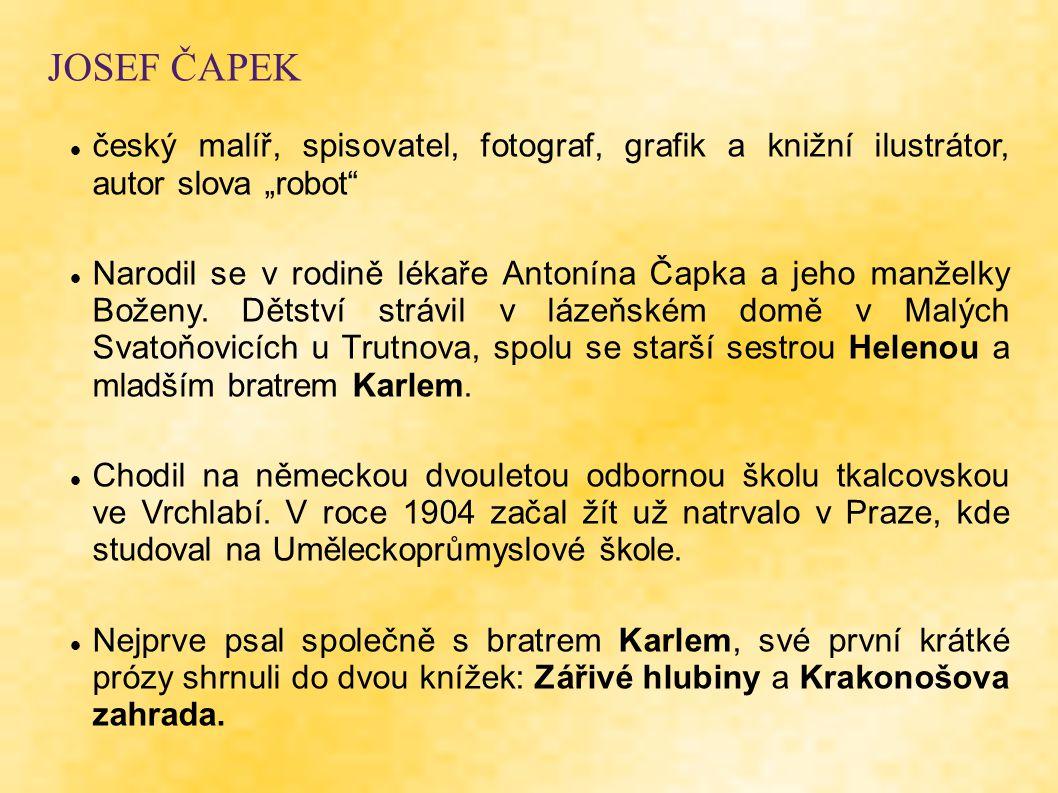 """JOSEF ČAPEK český malíř, spisovatel, fotograf, grafik a knižní ilustrátor, autor slova """"robot"""