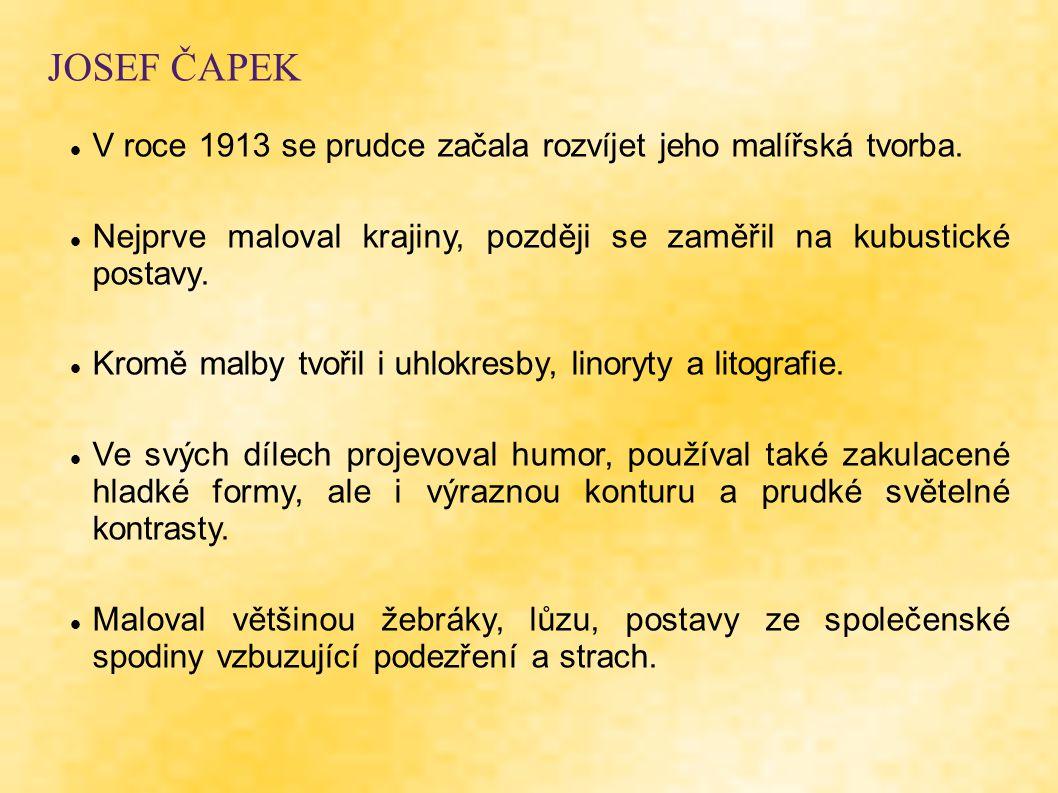JOSEF ČAPEK V roce 1913 se prudce začala rozvíjet jeho malířská tvorba. Nejprve maloval krajiny, později se zaměřil na kubustické postavy.