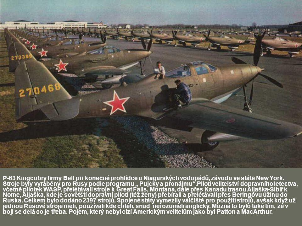 """P-63 Kingcobry firmy Bell při konečné prohlídce u Niagarských vodopádů, závodu ve státě New York. Stroje byly vyráběny pro Rusy podle programu """" Pujčky a pronájmu .Piloti velitelství dopravního letectva, včetně pilotek WASP, přelétávali stroje k Great Falls, Montana, dále přes Kanadu trasou Aljaška-Sibiř k Nome, Aljaška, kde je sovětští dopravní piloti (též ženy) přebírali a přelétávali přes Beringovu úžinu do Ruska. Celkem bylo dodáno 2397 strojů. Spojené státy vymezily válčiště pro použití strojů, avšak když už jednou Rusové stroje měli, používali kde chtěli, snad nerozuměli anglicky. Možná to bylo také tím, že v boji se dělá co je třeba. Pojem, který nebyl cizí Americkým velitelům jako byl Patton a MacArthur."""