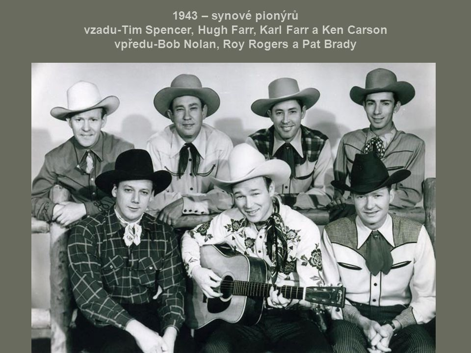 1943 – synové pionýrů vzadu-Tim Spencer, Hugh Farr, Karl Farr a Ken Carson vpředu-Bob Nolan, Roy Rogers a Pat Brady