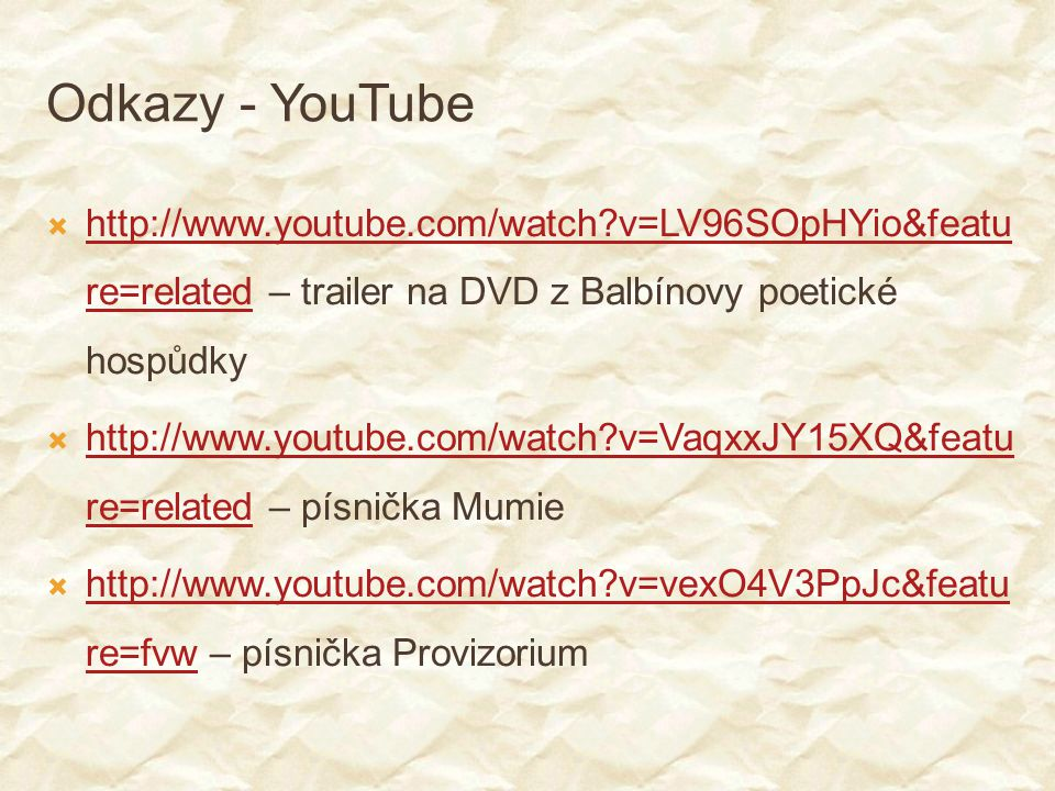 Odkazy - YouTube http://www.youtube.com/watch v=LV96SOpHYio&feature=related – trailer na DVD z Balbínovy poetické hospůdky.