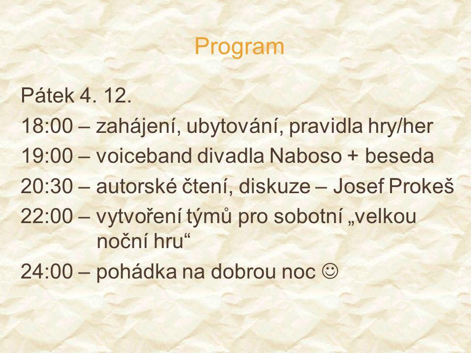 Program Pátek 4. 12. 18:00 – zahájení, ubytování, pravidla hry/her