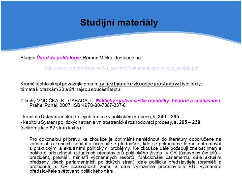 Studijní materiály Skripta Úvod do politologie, Roman Míčka, dostupné na: http://www.romanmicka.net/txt_soubory/dokumenty/politologie_skripta.pdf.