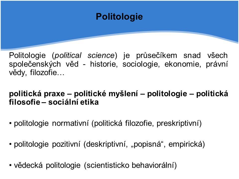 Politologie Politologie (political science) je průsečíkem snad všech společenských věd - historie, sociologie, ekonomie, právní vědy, filozofie…