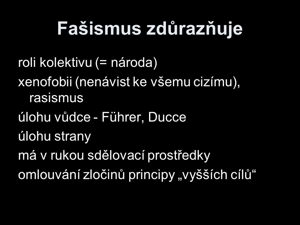 Fašismus zdůrazňuje roli kolektivu (= národa)