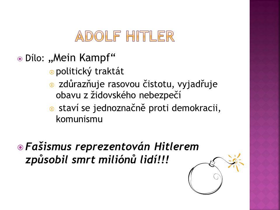 """Adolf Hitler Dílo: """"Mein Kampf politický traktát. zdůrazňuje rasovou čistotu, vyjadřuje obavu z židovského nebezpečí."""