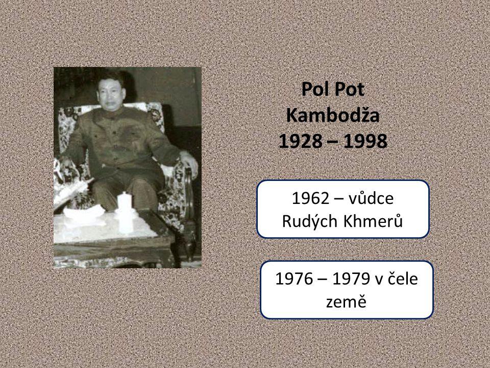 Pol Pot Kambodža 1928 – 1998 1962 – vůdce Rudých Khmerů