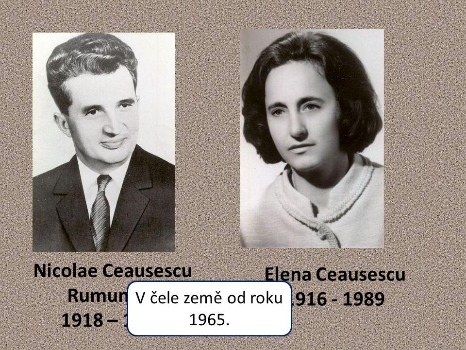 Nicolae Ceausescu Rumunsko 1918 – 1989 Elena Ceausescu 1916 - 1989