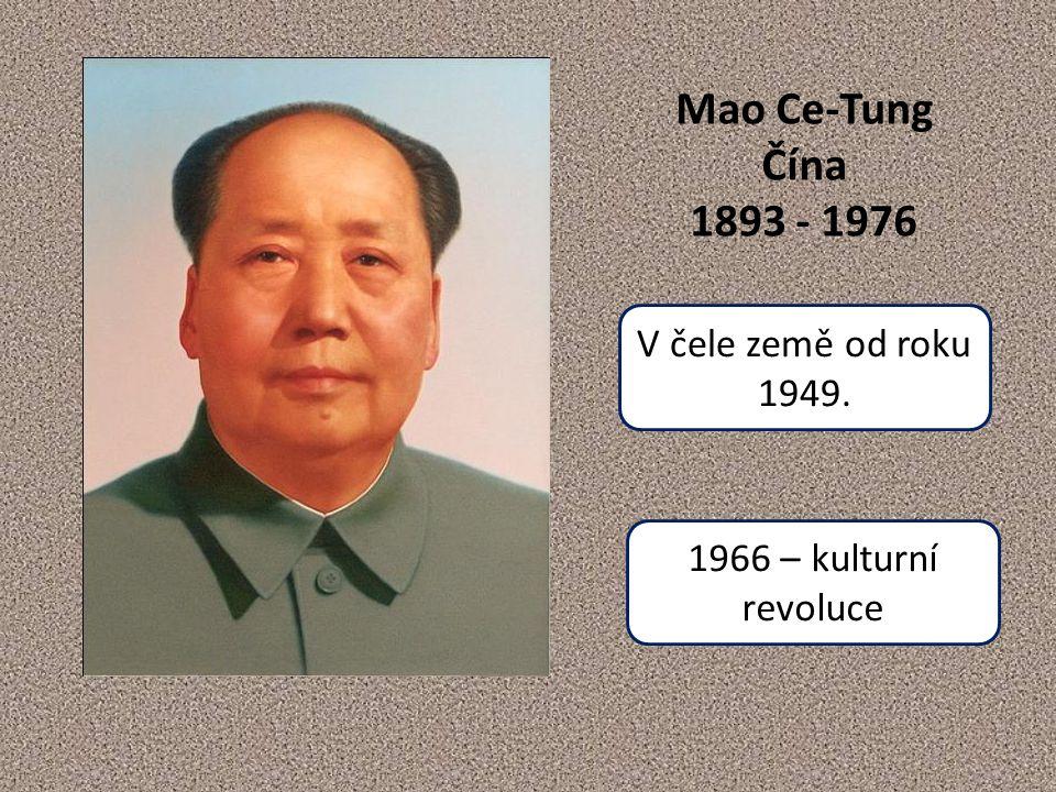 Mao Ce-Tung Čína 1893 - 1976 V čele země od roku 1949.