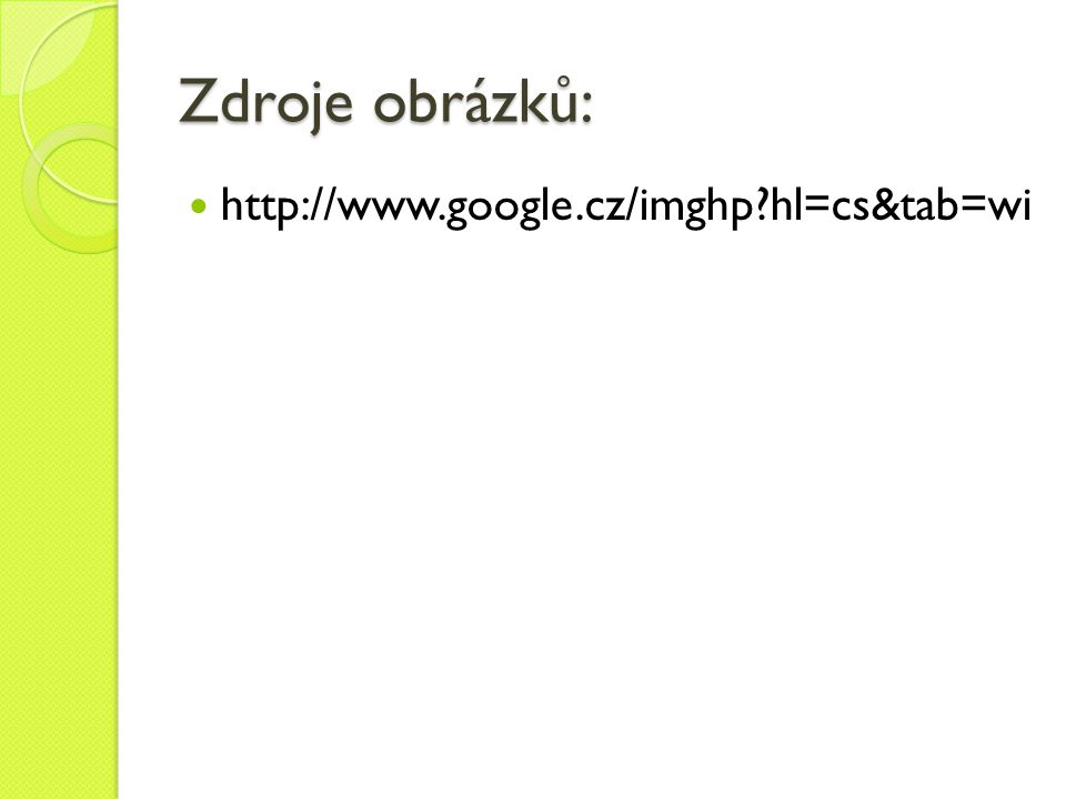 Zdroje obrázků: http://www.google.cz/imghp hl=cs&tab=wi