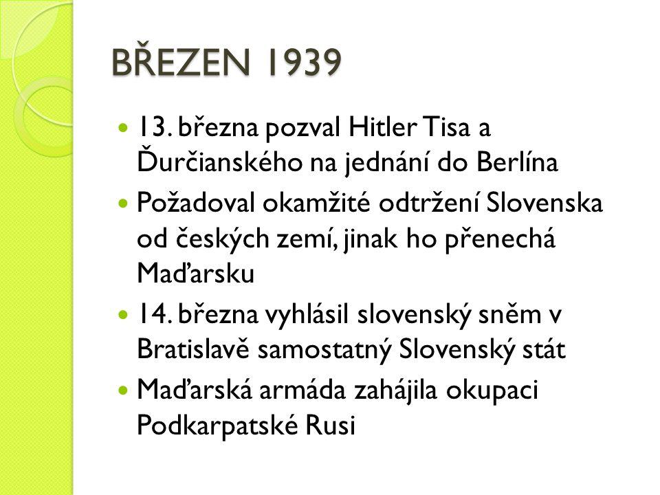 BŘEZEN 1939 13. března pozval Hitler Tisa a Ďurčianského na jednání do Berlína.