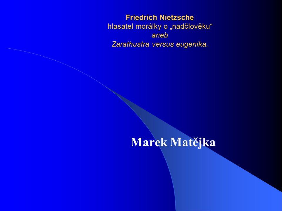 "Friedrich Nietzsche hlasatel morálky o ""nadčlověku aneb Zarathustra versus eugenika."