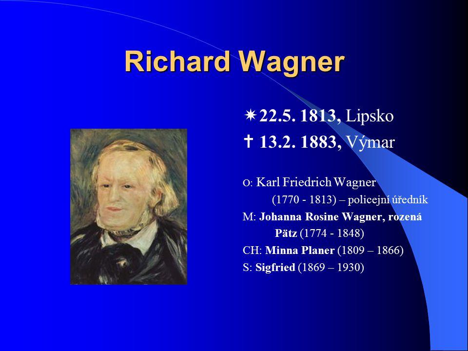 Richard Wagner 22.5. 1813, Lipsko  13.2. 1883, Výmar