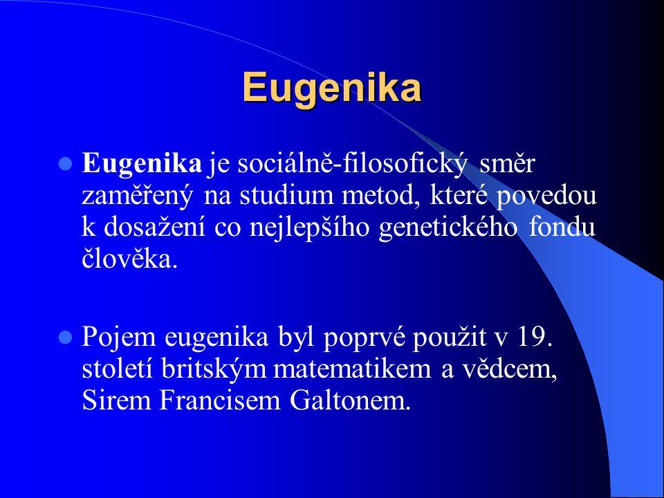 Eugenika Eugenika je sociálně-filosofický směr zaměřený na studium metod, které povedou k dosažení co nejlepšího genetického fondu člověka.