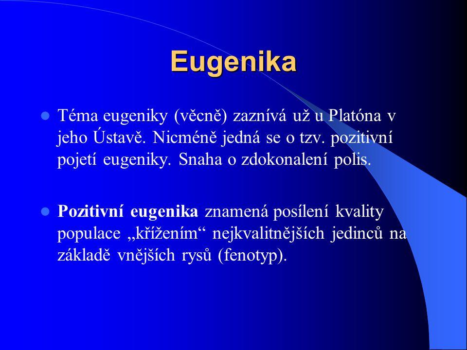 Eugenika Téma eugeniky (věcně) zaznívá už u Platóna v jeho Ústavě. Nicméně jedná se o tzv. pozitivní pojetí eugeniky. Snaha o zdokonalení polis.