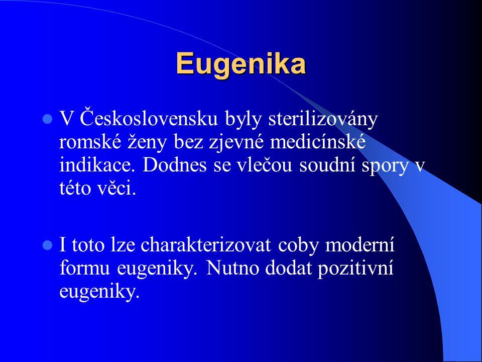 Eugenika V Československu byly sterilizovány romské ženy bez zjevné medicínské indikace. Dodnes se vlečou soudní spory v této věci.