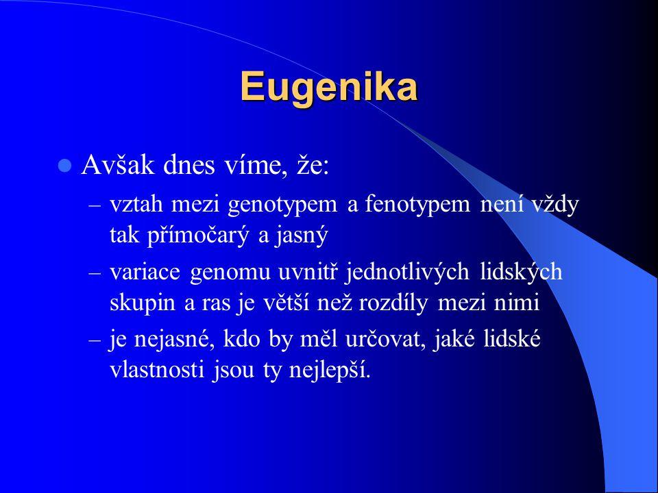 Eugenika Avšak dnes víme, že: