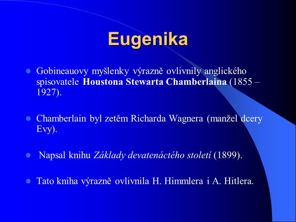 Eugenika Gobineauovy myšlenky výrazně ovlivnily anglického spisovatele Houstona Stewarta Chamberlaina (1855 – 1927).