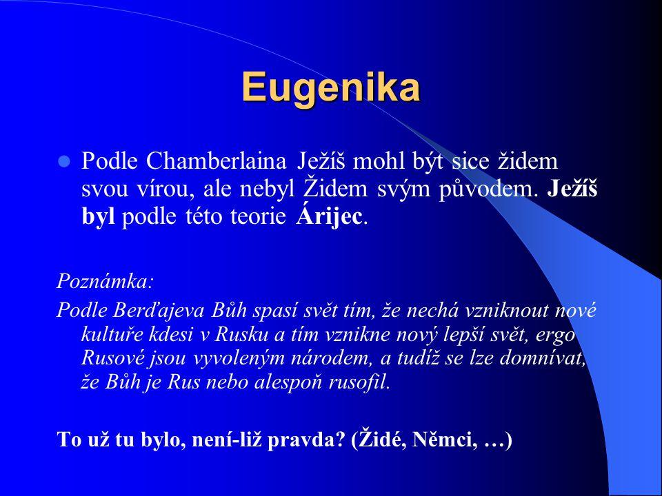 Eugenika Podle Chamberlaina Ježíš mohl být sice židem svou vírou, ale nebyl Židem svým původem. Ježíš byl podle této teorie Árijec.