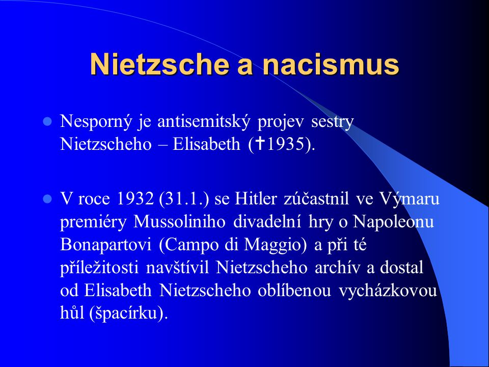 Nietzsche a nacismus Nesporný je antisemitský projev sestry Nietzscheho – Elisabeth (1935).