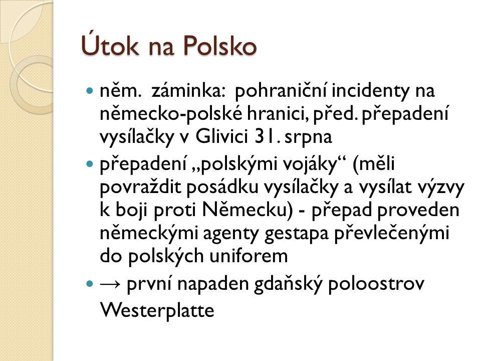Útok na Polsko něm. záminka: pohraniční incidenty na německo-polské hranici, před. přepadení vysílačky v Glivici 31. srpna.