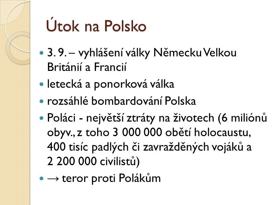 Útok na Polsko 3. 9. – vyhlášení války Německu Velkou Británií a Francií. letecká a ponorková válka.