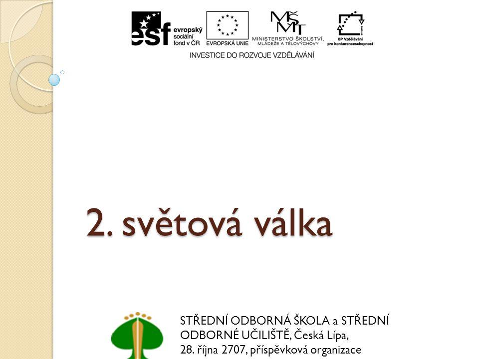 2. světová válka STŘEDNÍ ODBORNÁ ŠKOLA a STŘEDNÍ ODBORNÉ UČILIŠTĚ, Česká Lípa, 28.