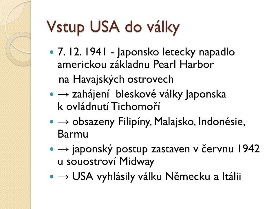 Vstup USA do války 7. 12. 1941 - Japonsko letecky napadlo americkou základnu Pearl Harbor. na Havajských ostrovech.