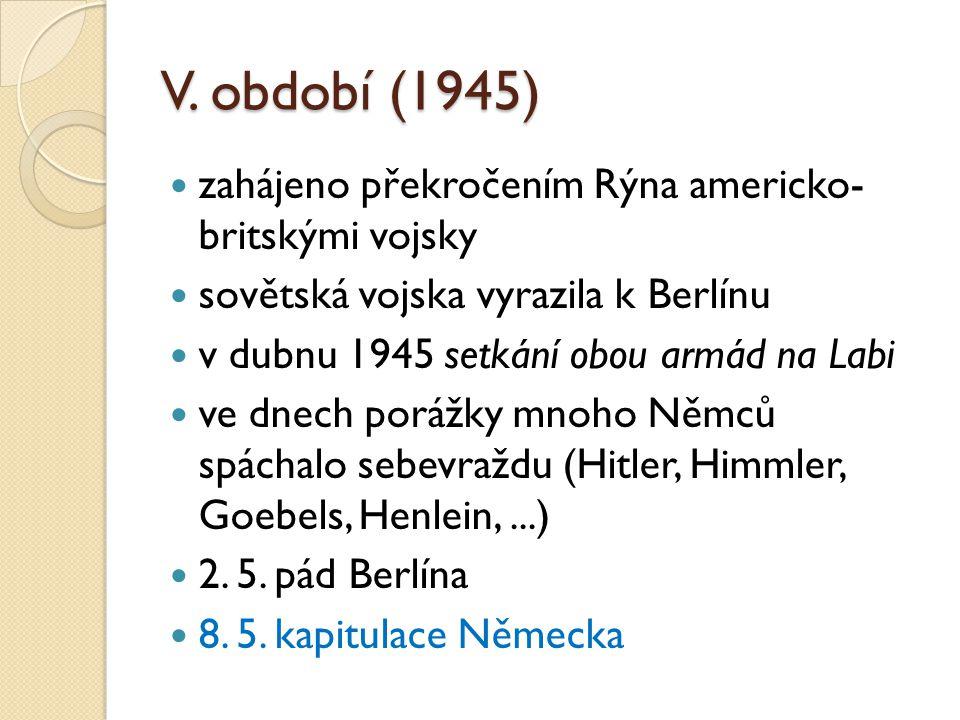 V. období (1945) zahájeno překročením Rýna americko- britskými vojsky