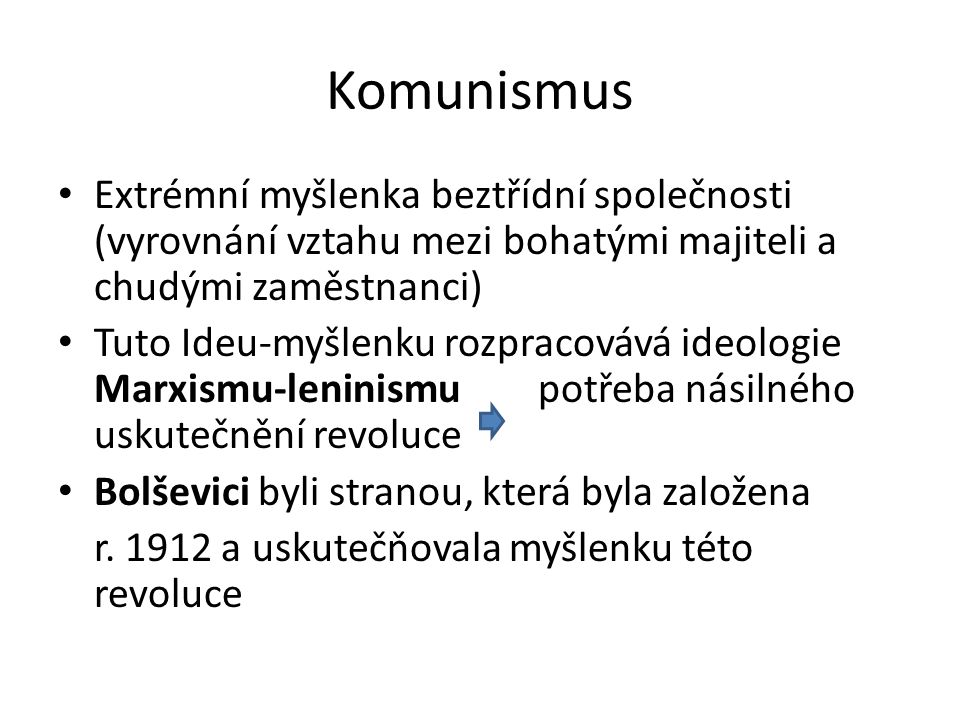 Komunismus Extrémní myšlenka beztřídní společnosti (vyrovnání vztahu mezi bohatými majiteli a chudými zaměstnanci)