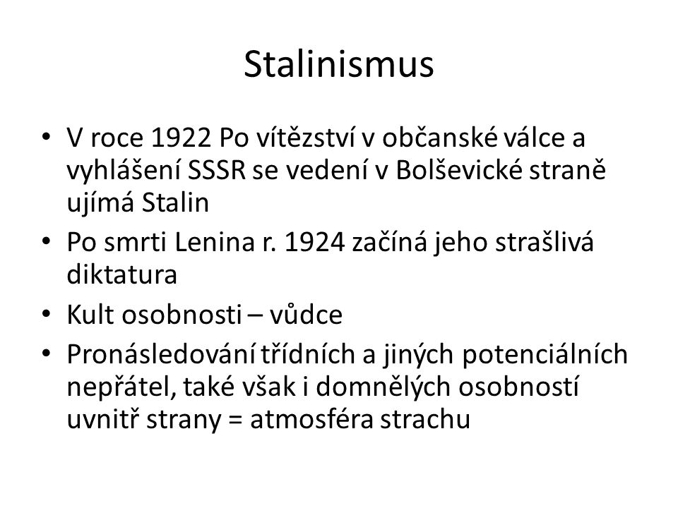 Stalinismus V roce 1922 Po vítězství v občanské válce a vyhlášení SSSR se vedení v Bolševické straně ujímá Stalin.