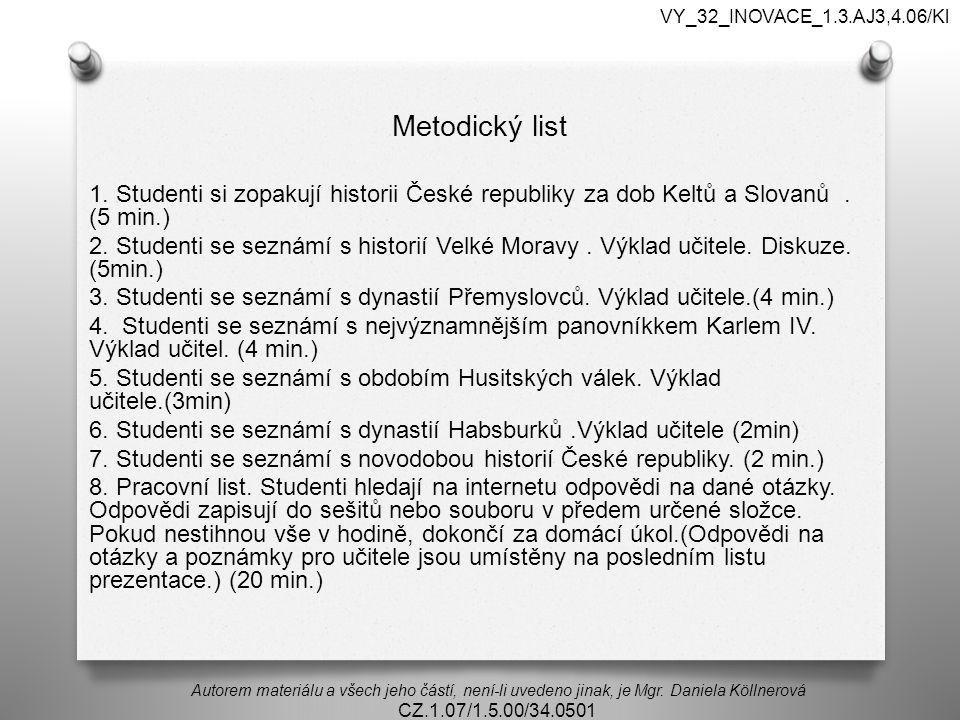 VY_32_INOVACE_1.3.AJ3,4.06/Kl Metodický list. 1. Studenti si zopakují historii České republiky za dob Keltů a Slovanů . (5 min.)