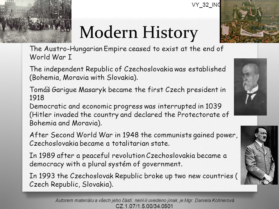VY_32_INOVACE_1.3AJ3,4.06/Kl Modern History. The Austro-Hungarian Empire ceased to exist at the end of World War I.