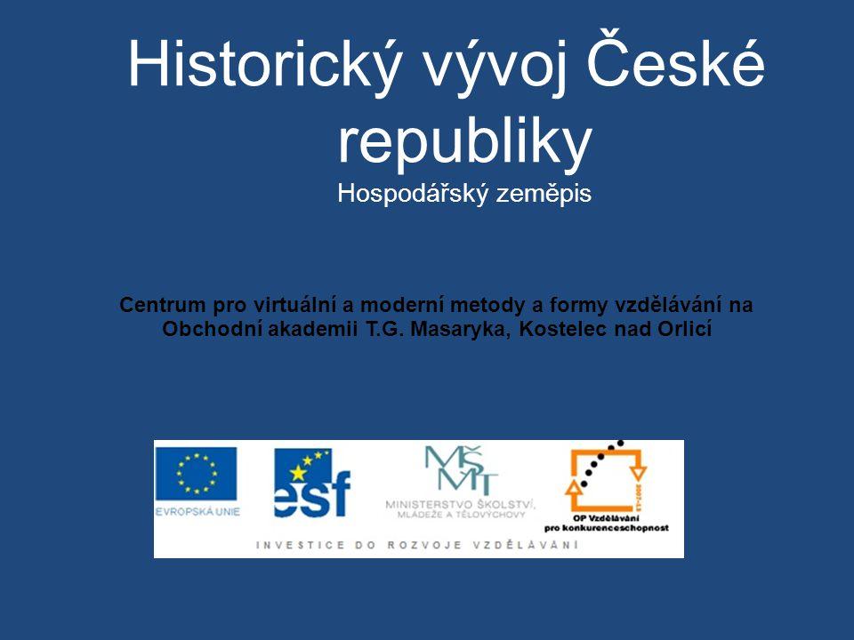 Historický vývoj České republiky Hospodářský zeměpis
