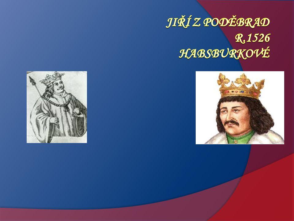 Jiří z Poděbrad r.1526 Habsburkové