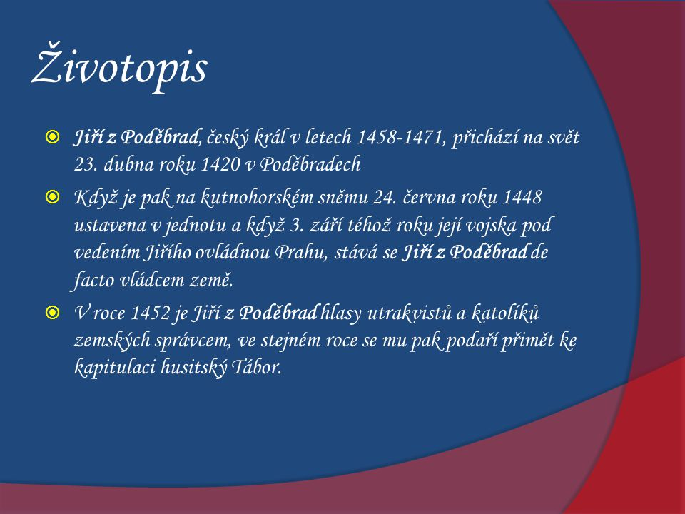 Životopis Jiří z Poděbrad, český král v letech 1458-1471, přichází na svět 23. dubna roku 1420 v Poděbradech.
