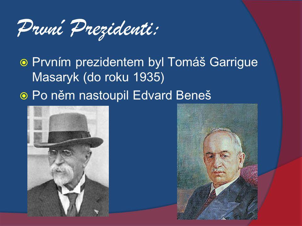První Prezidenti: Prvním prezidentem byl Tomáš Garrigue Masaryk (do roku 1935) Po něm nastoupil Edvard Beneš.