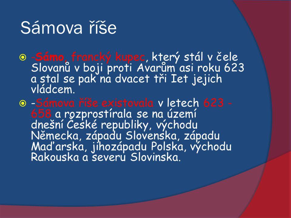 Sámova říše -Sámo, francký kupec, který stál v čele Slovanů v boji proti Avarům asi roku 623 a stal se pak na dvacet tři Iet jejich vládcem.
