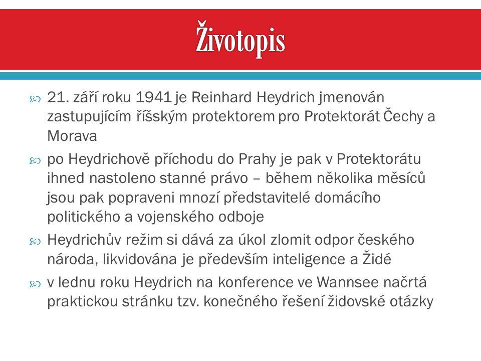 Životopis 21. září roku 1941 je Reinhard Heydrich jmenován zastupujícím říšským protektorem pro Protektorát Čechy a Morava.
