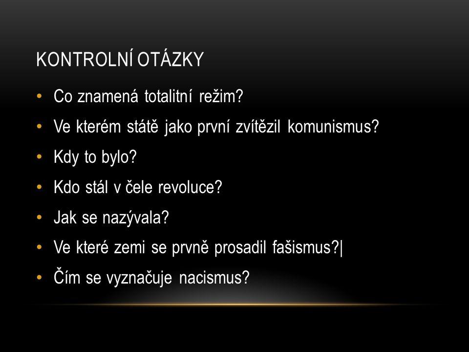 Kontrolní otázky Co znamená totalitní režim