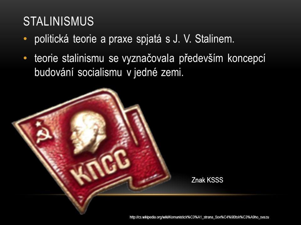 Stalinismus politická teorie a praxe spjatá s J. V. Stalinem.