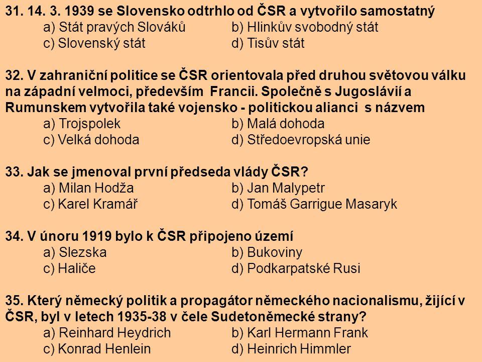 31. 14. 3. 1939 se Slovensko odtrhlo od ČSR a vytvořilo samostatný