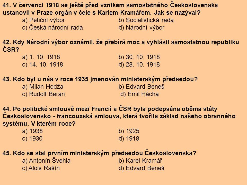 41. V červenci 1918 se ještě před vznikem samostatného Československa ustanovil v Praze orgán v čele s Karlem Kramářem. Jak se nazýval