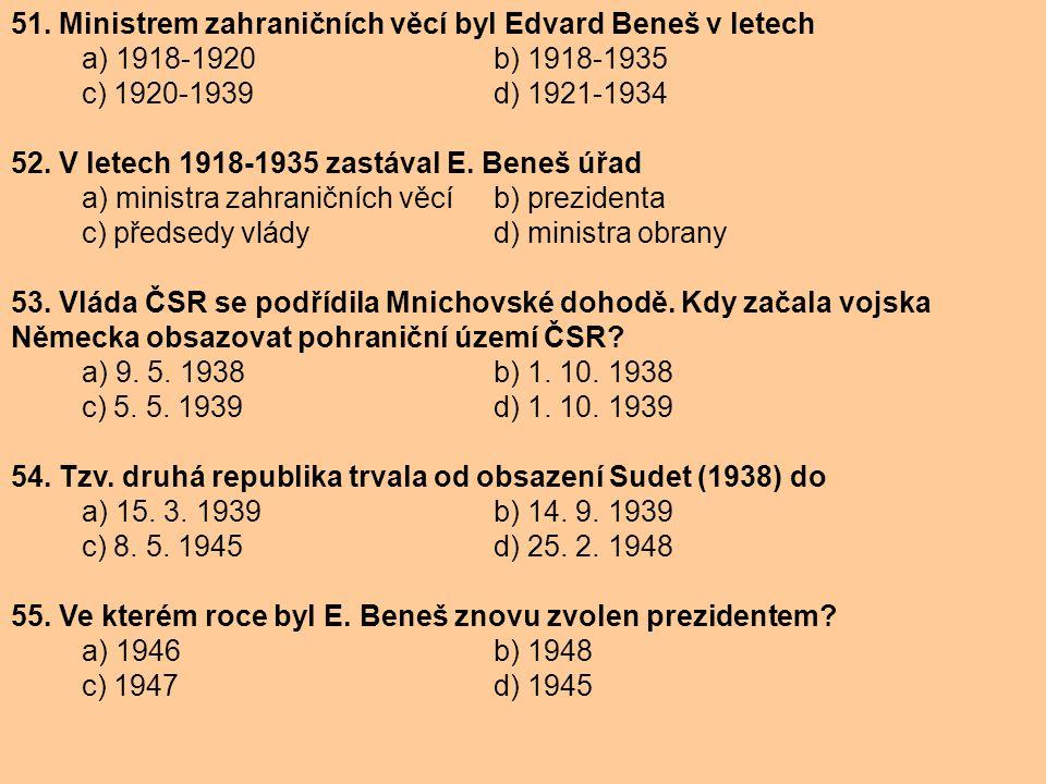 51. Ministrem zahraničních věcí byl Edvard Beneš v letech