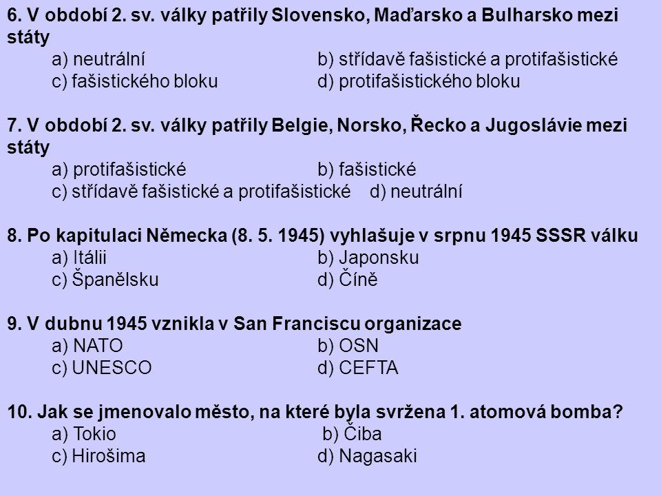 6. V období 2. sv. války patřily Slovensko, Maďarsko a Bulharsko mezi státy
