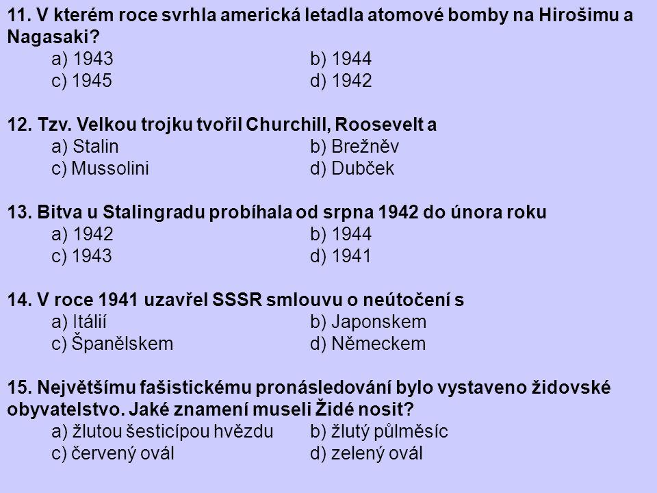 11. V kterém roce svrhla americká letadla atomové bomby na Hirošimu a Nagasaki