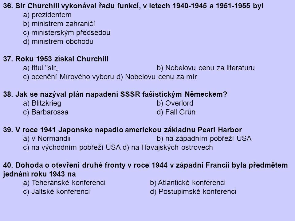 36. Sir Churchill vykonával řadu funkcí, v letech 1940-1945 a 1951-1955 byl
