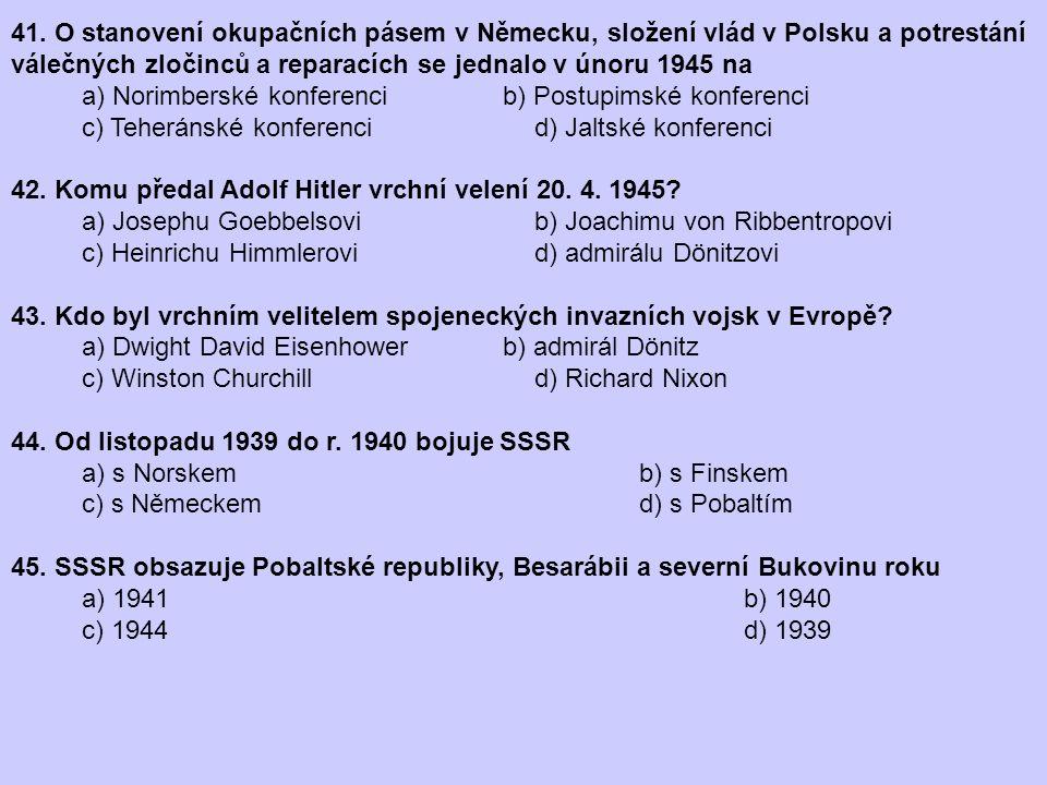 41. O stanovení okupačních pásem v Německu, složení vlád v Polsku a potrestání válečných zločinců a reparacích se jednalo v únoru 1945 na